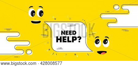 Need Help Text. Cartoon Face Chat Bubble Background. Support Service Sign. Faq Information Symbol. N