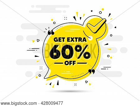 Get Extra 60 Percent Off Sale. Check Mark Chat Bubble Banner. Discount Offer Price Sign. Special Off