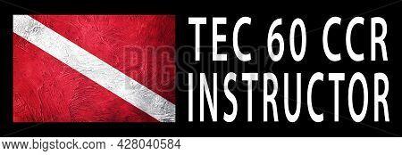 Tec 60 Ccr Instructor, Diver Down Flag, Scuba Flag, Scuba Diving
