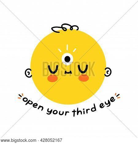 Cute Funny Head With Third Eye. Open Your Third Eye Slogan. Vector Hand Drawn Cartoon Illustration D