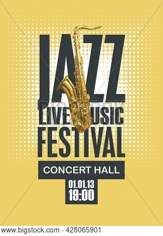 Vector Poster For A Jazz Festival Of Live Music With A Golden Saxophone In Retro Style On A Yellow B