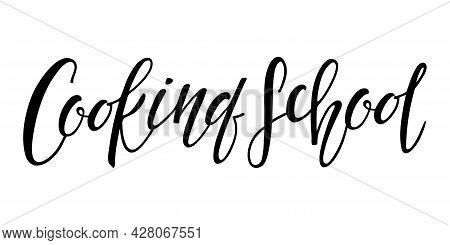 Cooking School Handwritten Lettering. Hand Drawn Lettering For Cooking School, Online Master Class,
