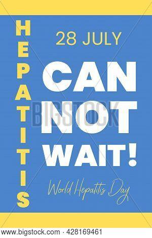Can't Wait. World Hepatitis Day. 28 July. Health Awareness Typography Vector Design