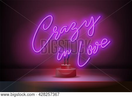 Crazy In Love Neon Signs Style Text Vector. Crazy In Love Neon Poster, Design Template, Modern Trend