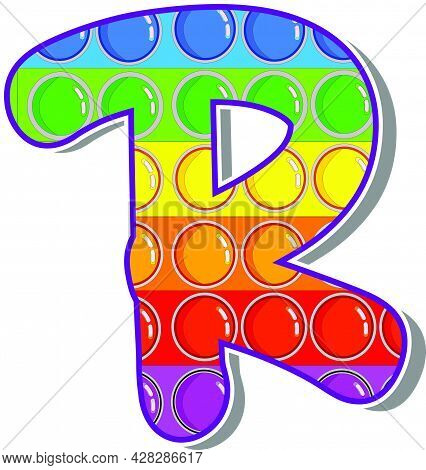 Letter R. Rainbow Colored Letters In The Form Of A Popular Children's Game Pop It. Bright Letters On