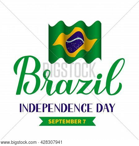 Brazil Independence Day Calligraphy Hand Lettering With Flag Isolated On White. Brazilian Holiday Ce