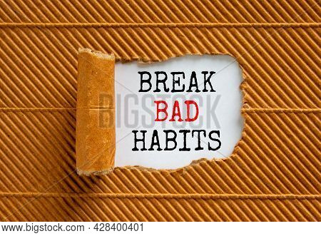 Break Bad Habits Symbol. Words 'break Bad Habits' Appearing Behind Torn Brown Paper. Beautiful Brown