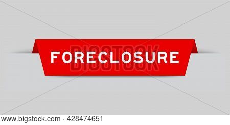 Red Color Inserted Label With Word Foreclosure On Gray Background