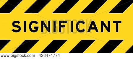 Yellow And Black Color With Line Striped Label Banner With Word Significant