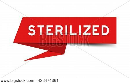 Red Color Speech Banner With Word Sterilized On White Background