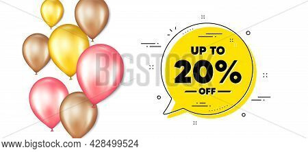 Up To 20 Percent Off Sale. Balloons Promotion Banner With Chat Bubble. Discount Offer Price Sign. Sp