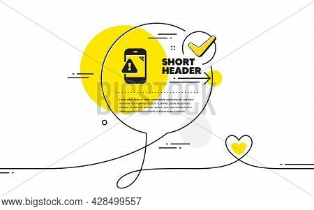 Warning Message Icon. Continuous Line Check Mark Chat Bubble. Phone Alert Sign. Caution App Symbol.