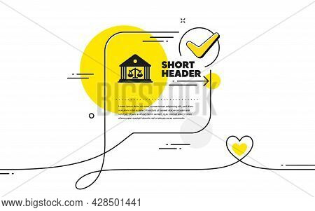 Court Building Icon. Continuous Line Check Mark Chat Bubble. Justice Scale Sign. Judgement Law Symbo