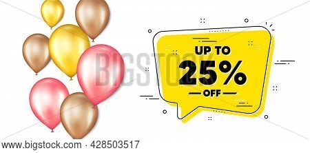 Up To 25 Percent Off Sale. Balloons Promotion Banner With Chat Bubble. Discount Offer Price Sign. Sp