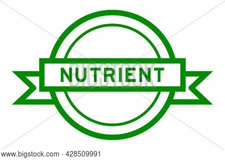Vintage Green Color Round Label Banner With Word Nutrient On White Background