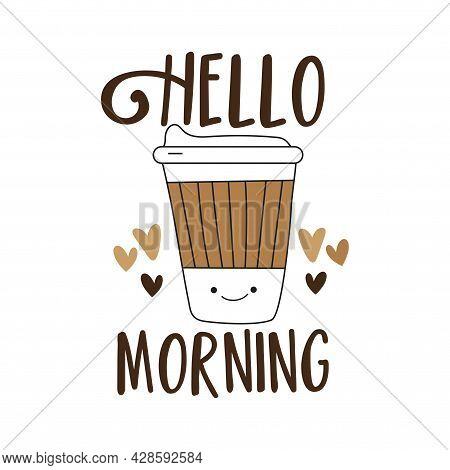Hello Morning- Motivational Text With Cute Smiley Coffee Mug. Good For T Shirt Print, Poster, Card,