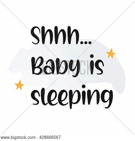 Shhh... Baby Is Sleeping Quote. Vector Illustration.