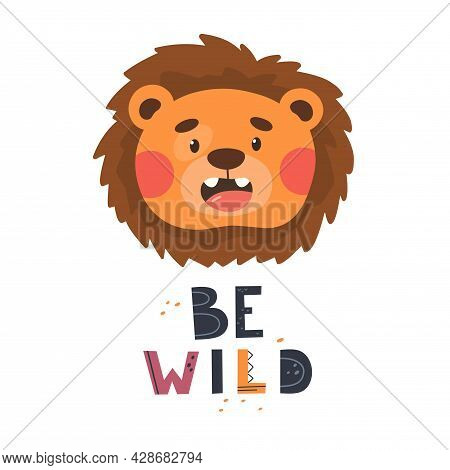 Baby Birthday Card Or Poster With Cute Lion Cub And Slogan Be Wild. Children's Hand-drawn Illustrati