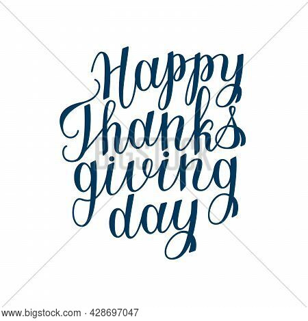Greeting Card For Thanksgiving Day With Calligraphy. Happy Thanksgiving Day Handwritten Vector Lette