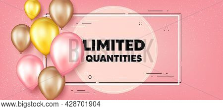 Limited Quantities Text. Balloons Frame Promotion Banner. Special Offer Sign. Sale Promotion Symbol.