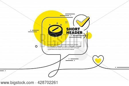 Medical Tablet Icon. Continuous Line Check Mark Chat Bubble. Medicine Drugs Sign. Pharmacy Medicatio