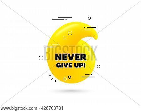 Never Give Up Motivation Quote. Yellow 3d Quotation Bubble. Motivational Slogan. Inspiration Message