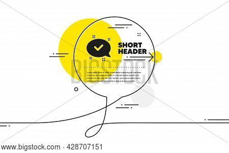Check Mark Icon. Continuous Line Chat Bubble Banner. Approved Sign. Speech Bubble Chat Symbol. Appro