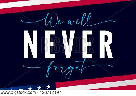 We Will Never Forget Lettering Banner. Patriot Day Usa, September 11, 2001 Vector Background. Nation