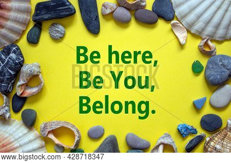 Inclusion And Belonging Symbol. Words Be Here, Be You, Belong On A Beautiful Yellow Background. Sea