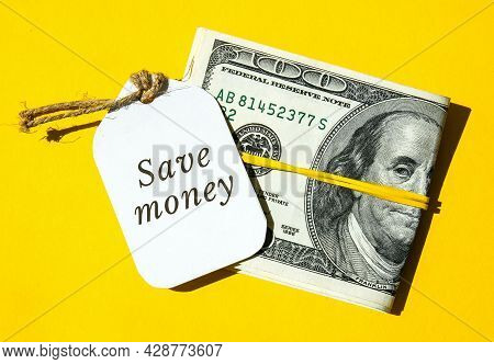 Paper Note Written Text Savings. Save Money. Save Today For Tomorrow Dollar Banknotes. Money, Busine