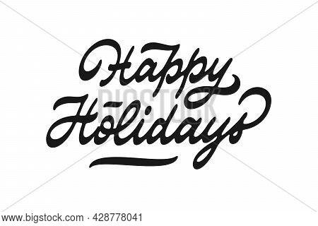 Happy Holidays Vector Inscription. Unique Authentic Handwritten Lettering