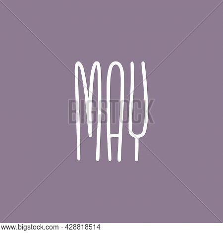 Hand Drawn Lettering Phrase May. Month May For Calendar. Ink Brush Lettering For Invitation Card, Ca