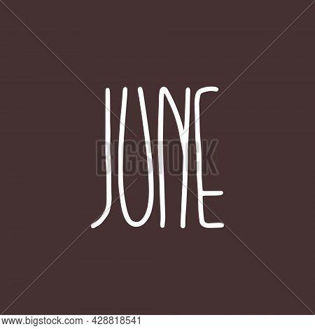 Hand Drawn Lettering Phrase June. Month June For Calendar. Ink Brush Lettering For Invitation Card,