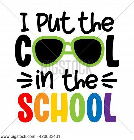 I Put The Cool In The School- Typography Design. Good For Clothes, Gift Sets, Photos Or Motivation P