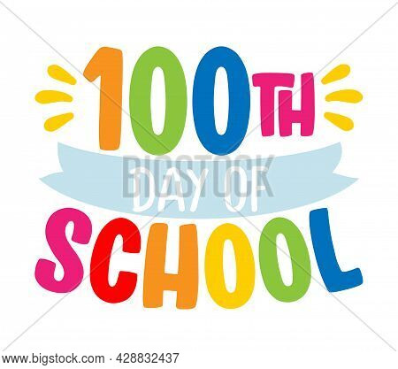 100th Day Of School - Good For Clothes, Gift Sets, Photos Or Motivation Posters. Preschool Education