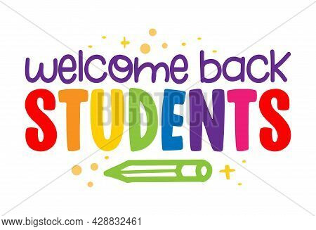 Welcome Back To School - Colorful Typography Design. Good For Clothes, Gift Sets, Photos Or Motivati