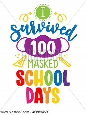 I Survived 100 Masked School Days - Online School E-learning Poster With Text For Self Quarantine. H