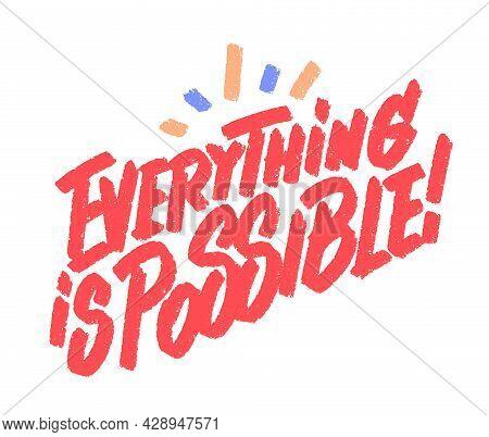 Everything Is Possible. Vector Lettering Handwritten Motivational Phrase. Vector Illustration.