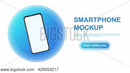Realistic Smartphone Mockup. 3d Mobile Phone With Blank White Screen In Bright Blue Circle. Screen T