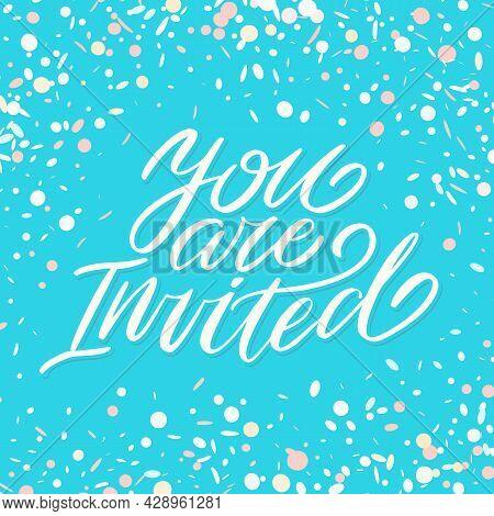 You Are Invited. Invitation Card. Handwritten Lettering. Vector Illustration.