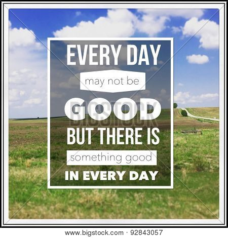 Inspirational Typographic Quote - Every day may not be good but there is something good in every day
