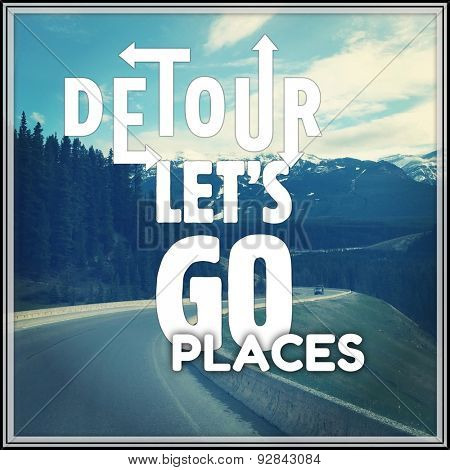Inspirational Typographic Quote - Detour lets go places