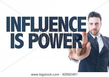 Business man pointing the text: Influence is Power poster