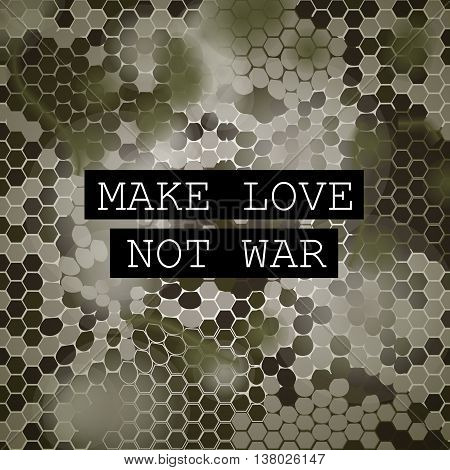Make love not war motivation poster. Vector hexagonal camouflage. Vector illustration with camo pattern