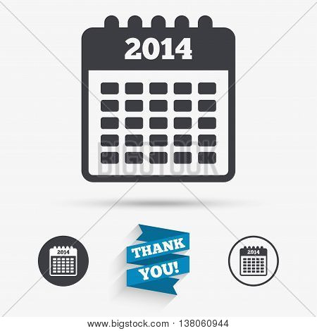 Calendar sign icon. Date or event reminder symbol. 2014 year. Flat icons. Buttons with icons. Thank you ribbon. Vector
