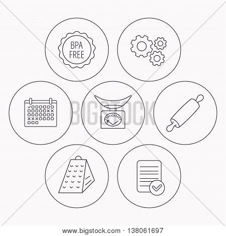 Kitchen scales, rolling pin and grater icons. BPA free linear sign. Check file, calendar and cogwheel icons. Vector