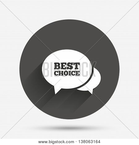 Speech bubble best choice sign icon. Special offer symbol. Circle flat button with shadow. Vector