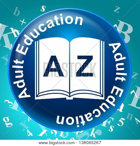 Adult Education Represents Adults Learning And Schooling