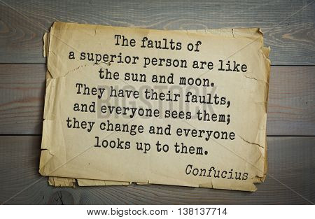Ancient chinese philosopher Confucius quote. The faults of a superior person are like the sun and moon. They have their faults, and everyone sees them; they change and everyone looks up to them.