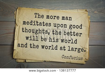 Ancient chinese philosopher Confucius quote on old paper background. The more man meditates upon good thoughts, the better will be his world and the world at large